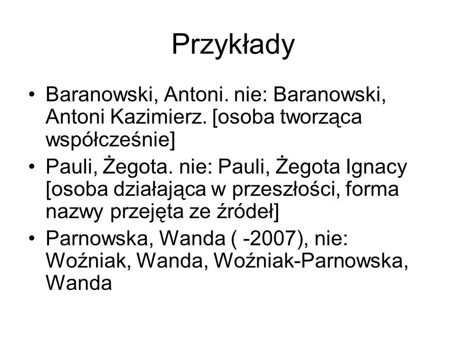 Przykłady Baranowski, Antoni. nie: Baranowski, Antoni Kazimierz. [osoba tworząca współcześnie]